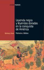 leyenda negra y leyendas doradas en la conquista de america bethany aram 9788496467675