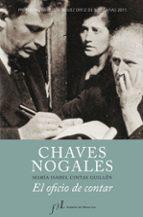 chaves nogales: el oficio de contar (premio antonio dominguez ort iz de biografias 2011) maria isabel cintas guillen 9788496824775
