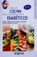 guia de cocina rica y nutritiva para diabeticos: recetas y estrat egias para evitar la concentracion elevada de glucosa en la sangre carlos alberto cuevas 9788496912175