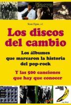 los discos del cambio: los albumes que marcaron la historia del p op rock: y las 500 canciones que hay que conocer sean egan 9788496924475