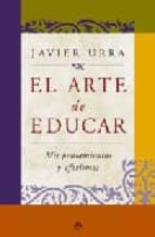 el arte de educar: mis pensamientos y aforismos-javier urra portillo-9788497345675