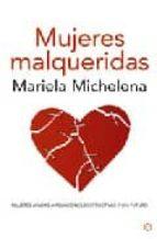 mujeres malqueridas: atadas a relaciones destructivas y sin futuro-mariela michelena-9788497346375