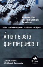 amame para que me pueda ir: padres e hijos, desde la ecologia emo cional, de la familia obligada a la familia de acogida (vol. ii)-jaume soler-merce conangla-9788497352475