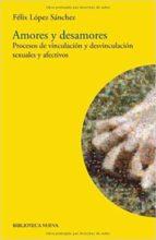 amores y desamores: procesos de vinculacion y desvinculacion sexu ales y afectivos-felix lopez sanchez-9788497429375