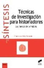tecnicas de investigacion para historiadores: las fuentes de la h istoria-francisco alia miranda-9788497563475
