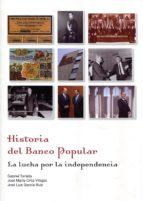 historia del banco popular: la lucha por la independencia-jose luis garcia ruiz-jose maria ortiz-villajos-9788497689175