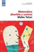 matematica, divertida y curiosa malba tahan 9788498673975