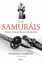los samurais: historia y leyenda de una casta guerrera-jonathan clements-9788498921175