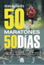 50 maratones 50 dias: secretos que descubri corriendo 50 maratone s en 50 dias-dean karnazes-9788499101675