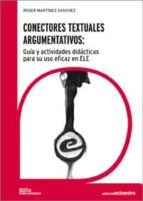 conectores textuales argumentativos: guia y actividades didactica s para su uso eficaz en ele-roser martinez sanchez-9788499211275