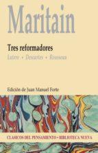 maritain. tres reformadores: lutero, descartes, rosseau jacques maritain juan manuel forte 9788499402475