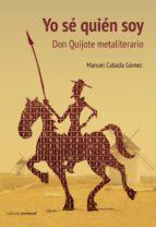 yo se quien soy: don quijote metaliterario manuel cabada gomez 9788499465975