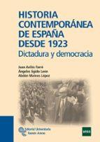 historia contemporanea de españa desde 1923: dictadura y democrac ia juan aviles farre angeles egido leon 9788499610375