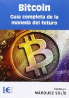 bitcoin: guia completa de la moneda del futuro santiago marquez solis 9788499646275