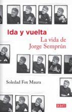 ida y vuelta. la vida de jorge semprún (ebook) soledad fox maura 9788499926575