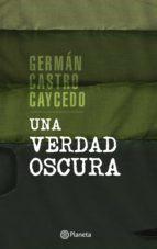 una verdad oscura (ebook)-german castro caycedo-9789584262875