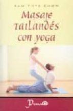 masaje tailandes con yoga: terapia dinamica para el bienestar fis ico y la energia espiritual kam thye chow 9789707321175