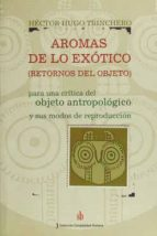 El libro de Aromas de lo exotico. retornos del objeto autor HECTOR HUGO TRINCHERO PDF!