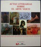 El libro de Actas literarias sobre el arte vasco. con motivo de la exposición internacional, de 1919, celebrada en bilbao autor VV. AA. TXT!