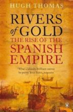 rivers of gold : the rise of the spanish empire-hugh thomas-9780141034485