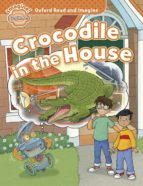 oxford read and imagine: beginner: crocodile in the house 9780194722285