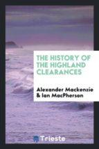 El libro de The history of the highland clearances autor ALEXANDER MACKENZIE DOC!