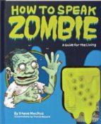 El libro de How to speak zombie: a guide for the living autor STEVE MOCKUS EPUB!