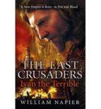 the last crusaders: ivan the terrible-william napier-9781409102885