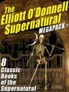 the elliott o'donnell supernatural megapack® (ebook)-elliott o'donnell-9781479422685