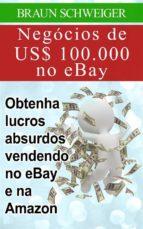 negócios de us$ 100.000 no ebay: obtenha lucros absurdos vendendo no ebay e na amazon (ebook) 9781507134085