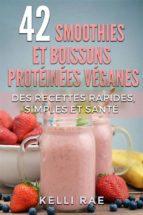 42 smoothies et boissons protéinées véganes: des recettes rapides, simples et santé (ebook)-9781507148785