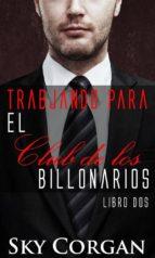 trabjando para el club de los billonarios: libro dos (ebook)-9781507193785