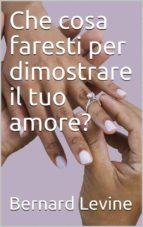 che cosa faresti per dimostrare il tuo amore? (ebook)-9781507199985