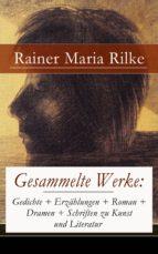 GESAMMELTE WERKE: GEDICHTE + ERZÄHLUNGEN + ROMAN + DRAMEN + SCHRIFTEN ZU KUNST UND LITERATUR (845 TI