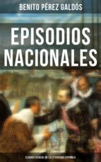 episodios nacionales   clásico esencial de la literatura española (ebook) benito perez galdos 9788027219285