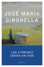 los cipreses creen en dios (premio nacional narrativa 1953)-jose maria gironella-9788408047285