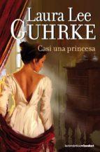 casi una princesa-laura lee guhrke-9788408100485