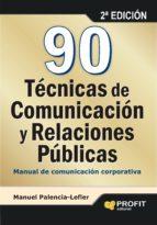 90 tecnicas de comunicacion y relaciones publicas: manual de comu nicacion corporativa (2ª ed.) manuel palencia lefler ors 9788415330585