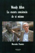 El libro de Woody allen. la oscura conciencia de si mismo autor MERCEDES FUENTES DOC!