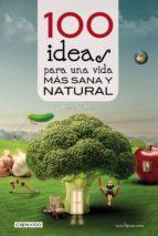 Libros gratis para leer y descargar 100 Ideas para una vida más sana y natural