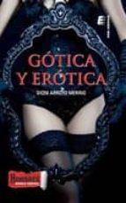 gótica y erótica-dioni arroyo merino-9788416085385