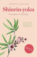 SHINRIN-YOKU: SUMERGIRSE EN EL BOSQUE: EL ARTE JAPONES PARA VENCER EL ESTRES MEDIANTE LA NATURALEZA
