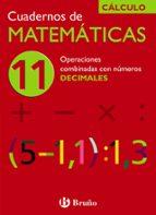 cuaderno de matematicas 11: operaciones combinadas con numeros de cimales jose echegaray 9788421656785