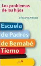 los problemas de los hijos: soluciones practicas bernabe tierno 9788428526685