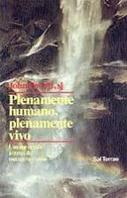 plenamente humano, plenamente vivo: una nueva vida a traves de un a nueva «vision» john powell 9788429308785