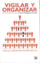 vigilar y organizar: una introduccion a los critical management s tudies carlos fernandez 9788432312885