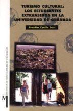 turismo cultural: los estudiantes extranjeros en la universidad d e granada-remedios castillo perez-9788433829085