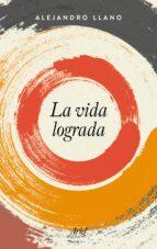 la vida lograda-alejandro llano-9788434425385