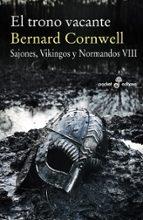 el trono vacante (sajones, vikingos y normandos viii)-bernard cornwell-9788435021685