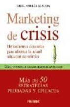 marketing de crisis: herramientas concretas para afrontar la actu al situacion economica: como construir una estrategia anticrisis: mas de 50 estrategias probadas y eficaces-ariel andres almada-9788436822885